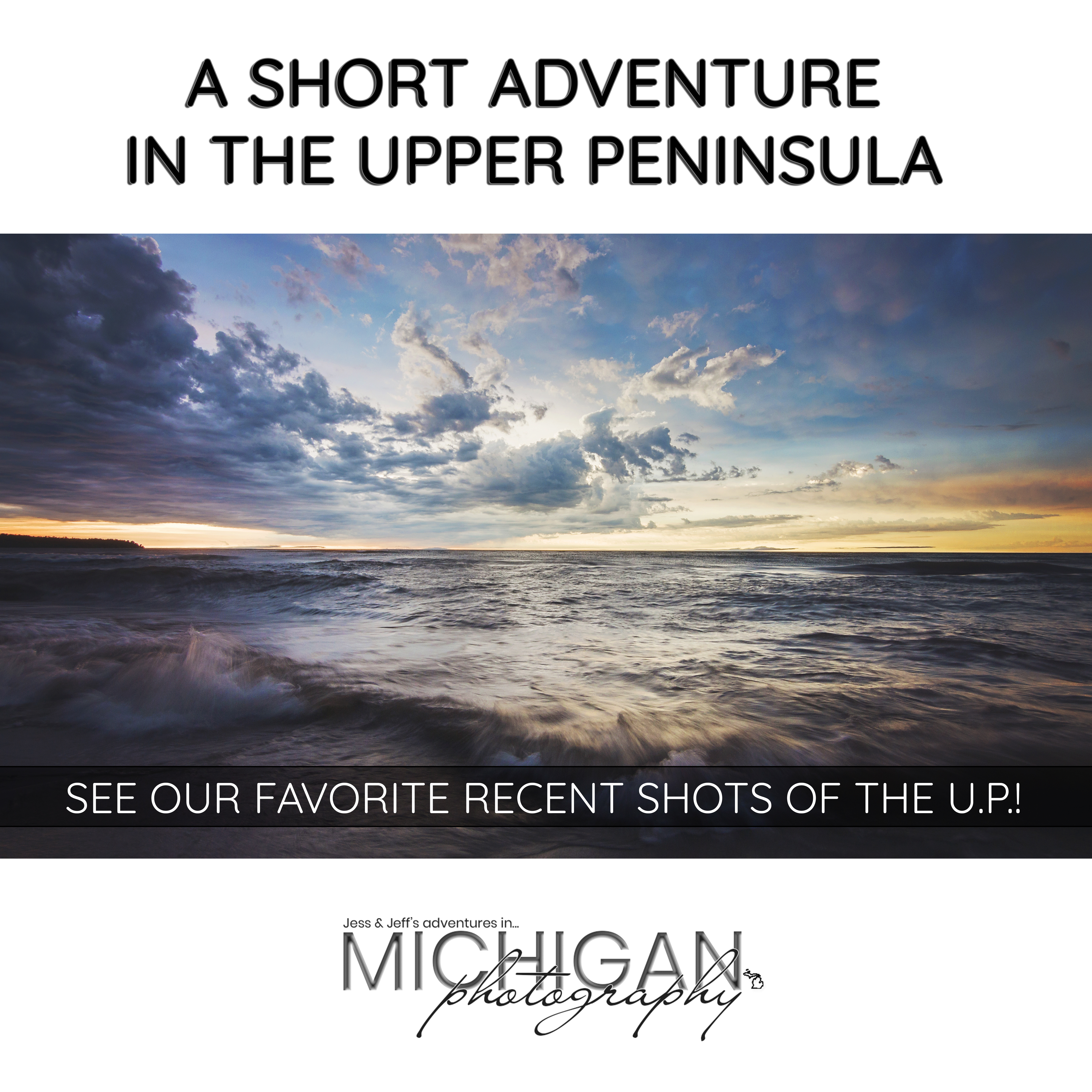 Jess & Jeff share their favorite images from a recent trip to the UP!